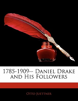 1785-1909-- Daniel Drake and His Followers by Juettner, Otto [Paperback]
