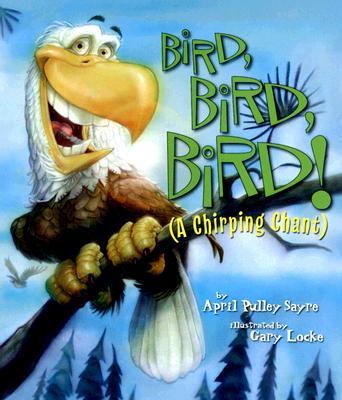 Bird, Bird, Bird! By Sayre, April Pulley/ Locke, Gary (ILT)